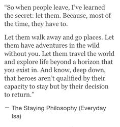 """...heroes aren't qualified by their capacity to stay but by their decision to return"" -The Staying Philosophy"