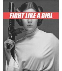 Fight like a girl Princess Leia