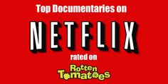 top #documentaries on #netflix instant based on ratings from Rotten Tomatoes