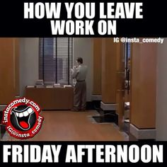 """""""How you leave work on Friday afternoon."""" (Clip from Liar Liar. - Click for video.)"""