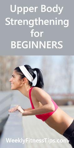 Upper Body Strengthening Routine for Beginners http://weeklyfitnesstips.com/upper-body-strengthening-routine/ #fitness #strength #weeklyfitnesstips