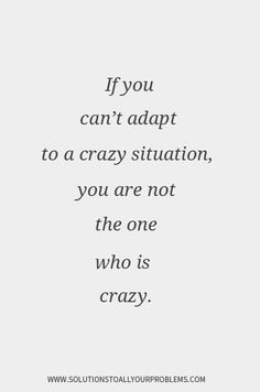 Quotes About Confidence || Inspirational Quotes || If you can't adapt to a crazy situation, you are not the one who is crazy.