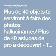 Plus de 40 objets te serviront à faire des photos hallucinantes! Plus de 40 astuces de pro à découvrir! - Trucs et Astuces - Trucs et Bricolages
