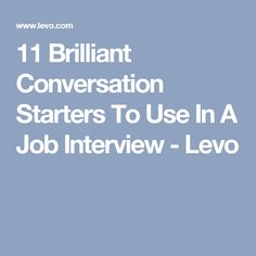 11 Brilliant Conversation Starters To Use In A Job Interview - Levo