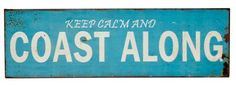 Coastal Decor - Keep calm and coast along ~ Tin Wall Sign from Earth Homewares #quotes