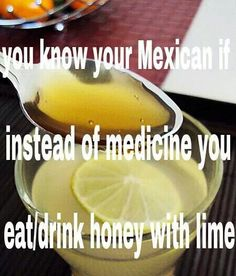 You know you're Mexican