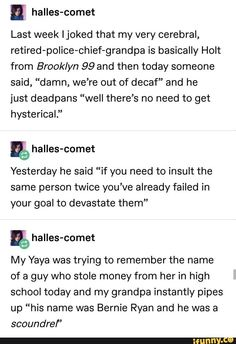 Ex-police chief Holt from Brooklyn 99 <-- I can imagine Holt saying all of these things Funny Tumblr Posts, My Tumblr, Fandoms, Funny Quotes, Funny Memes, Dc Memes, Haha, Verse, Laugh Out Loud