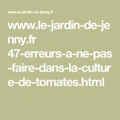 www.le-jardin-de-jenny.fr 47-erreurs-a-ne-pas-faire-dans-la-culture-de-tomates.html Permaculture, Culture Tomate, Horticulture, Html, Dune, Sweet, Plants, Garden, Autos