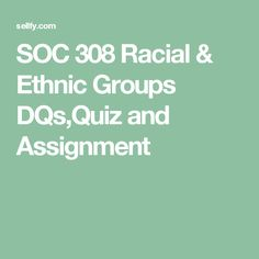 SOC 308 Racial & Ethnic Groups DQs,Quiz and Assignments Asford Ashford University, Ethnic, This Or That Questions