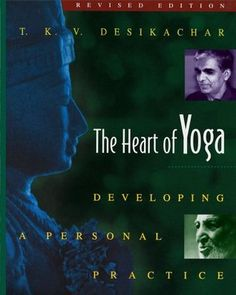 The Heart of Yoga: Developing a Personal Practice by T.K.S Desikachar