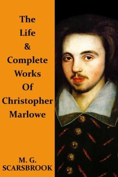 The Life & Complete Works Of Christopher Marlowe by M. G. Scarsbrook. $1.21. 1144 pages. Author: M. G. Scarsbrook. Publisher: Red Herring (December 30, 2010)
