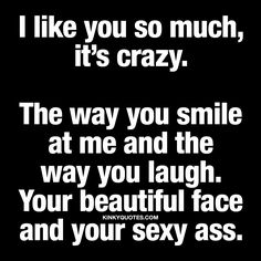 I like you so much, it's crazy | Naughty and cute quotes for him and her!
