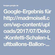 Google-Ergebnis für http://madmoisell.com/wp-content/uploads/2017/07/Deko-Konfetti-Schalen-Luftballons-Ballon-selber-machen-basteln-DIY-Blog-2.jpg
