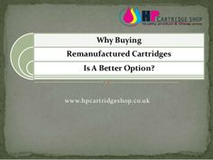 Why buying remanufactured cartridges is a better option by hpcartridgeshop via slideshare