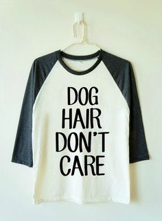 Funny Dog hair shirt Etsy listing at https://www.etsy.com/listing/246790217/funny-tee-shirt-dog-hair-dont-care