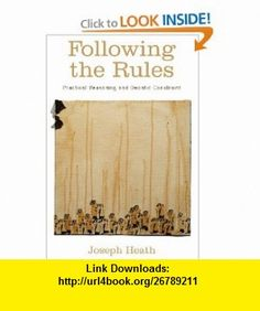 Following the Rules Practical Reasoning and Deontic Constraint (9780199768332) Joseph Heath , ISBN-10: 0199768331  , ISBN-13: 978-0199768332 ,  , tutorials , pdf , ebook , torrent , downloads , rapidshare , filesonic , hotfile , megaupload , fileserve