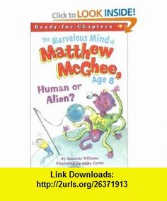 Human or Alien? (Marvelous Mind of Matthew McGhee Age 8) (9780689863370) Suzanne Williams, Abby Carter , ISBN-10: 0689863373  , ISBN-13: 978-0689863370 ,  , tutorials , pdf , ebook , torrent , downloads , rapidshare , filesonic , hotfile , megaupload , fileserve