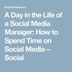 A Day in the Life of a Social Media Manager: How to Spend Time on Social Media – Social