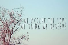we accept the love we think we deserve / perks of being a wallflower (see this film!)