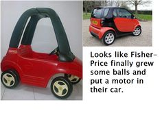Haha! Smart cars really do look like Fisher Price toys with engines! :D