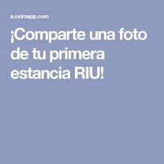 ¡Comparte una foto de tu primera estancia RIU!