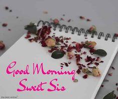 good-morning-sweet-sis Good Morning Sister Images, Good Morning Gif, Morning Pictures, Good Morning Wishes, Good Morning Quotes, Morning Sayings, Prayers For Sister, Wishes For Sister, Little Sister Quotes