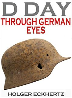 Amazon.com: D DAY Through German Eyes - The Hidden Story of June 6th 1944 eBook: Holger Eckhertz, Holger Eckhertz, Sprech Media: Kindle Store