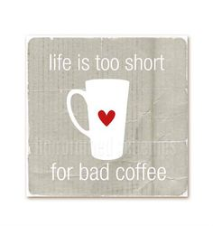 Life is too short for bad coffee <3