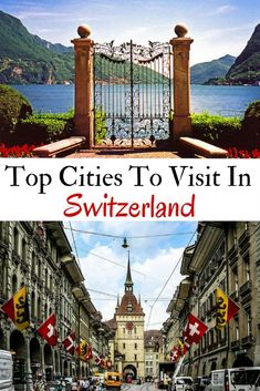 Where to visit on your trip to Switzerland. The can't miss cities in Switzerland.