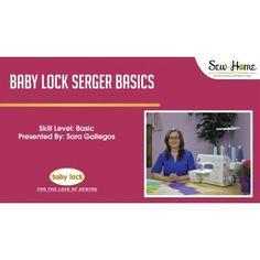 Baby Lock Serger Basics Baby Lock Sew at Home Online Class with Sara Gallegos!