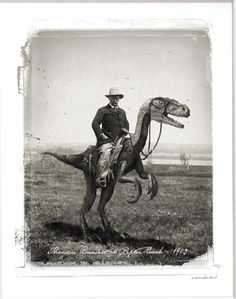 Teddy Roosevelt Riding a Velociraptor.  This might be legit.