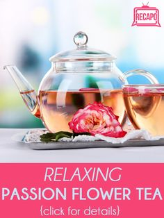 Need to try this for mood swings. Dr. Oz recommends Passion Flower Tea. This tea relieves anxiety and relaxes people, because it contains the same properties as prescription medications. But, unlike medication, the tea is 100% natural, very inexpensive, a