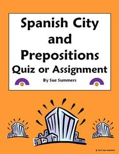 Spanish City and Prepositions Quiz or Assignment by Sue Summers  - 15 matching of city words, 15 matching of prepositions, 3 sentences with city, prepositions and estar.