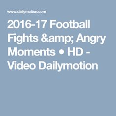 2016-17 Football Fights & Angry Moments ● HD - Video Dailymotion