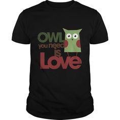 Owl you need is love SHIRT