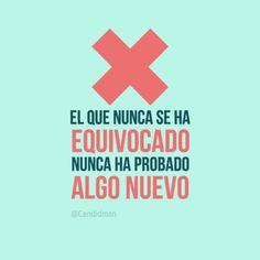"""""""El que nunca se ha #Equivocado, nunca ha probado algo nuevo"""". #Citas #Frases @Candidman"""