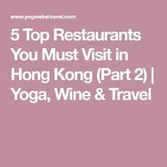 5 Top Restaurants You Must Visit in Hong Kong (Part 2) | Yoga, Wine & Travel