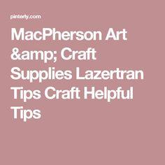 MacPherson Art & Craft Supplies Lazertran Tips Craft Helpful Tips