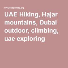 UAE Hiking, Hajar mountains, Dubai outdoor, climbing, uae exploring