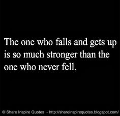The one who falls and gets up is so much stronger than the one who never fell.  #Life #lifelessons #lifeadvice #lifequotes #quotesonlife #lifequotesandsayings #one #falls #stronger #fell #shareinspirequotes #share #inspire #quotes