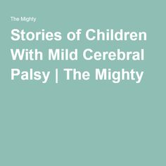 Stories of Children With Mild Cerebral Palsy | The Mighty