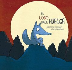 El lobo hace huelga/ Wolf Goes on Strike School Murals, Spanish Classroom, Red Riding Hood, No One Loves Me, Childrens Books, Moose Art, Reading, Animals, Dani
