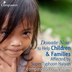 Donate now to help children and families affected by Super Typhoon Haiyan www.compassion.com/storm
