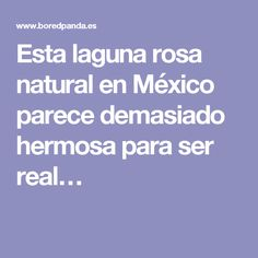 Esta laguna rosa natural en México parece demasiado hermosa para ser real…