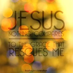 Your grace rescued me...