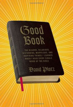 Good Book by David Plotz  Hilarious interpretation by a gifted writer.