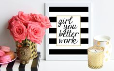 Girl You Better Work // black and gold striped poster art print - Office Print - Inspirational Print - Girlboss - Boss lady - hustle - work