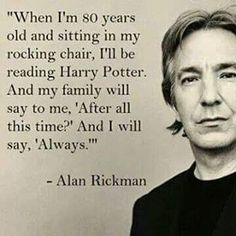 Alan Rickman was the only person besides J. Rowling to know Snape loved Harry's Mom and how the seventh book would end for him. Rowling told him so he could accurately portray Snape in the Harry Potter Films. Severus Hermione, Severus Rogue, Severus Snape Quotes, Snape Meme, Albus Dumbledore, Hermione Granger, Estilo Harry Potter, Harry Potter Love, Lily Potter