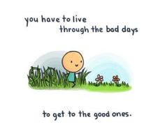 Yeah! Leave the bad days and look forward for the good ones!