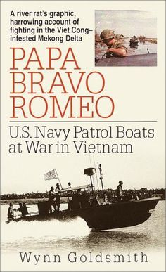 Papa Bravo Romeo: U. Navy Patrol Boats at War in Vietnam by Wynn Goldsmith Military Humor, Military History, Vietnam Veterans, Vietnam War, Used Books, Books To Read, Brown Water Navy, Navy Chief, Livros